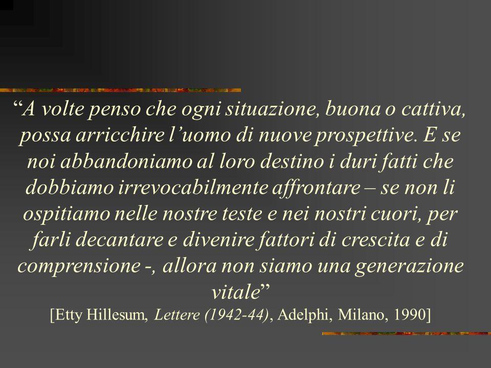 [Etty Hillesum, Lettere (1942-44), Adelphi, Milano, 1990]